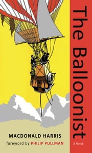 The Balloonist ebook by MacDonald Harris,Philip Pullman