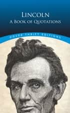 Lincoln: A Book of Quotations ebook by Bob Blaisdell,Bob Blaisdell