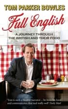 Full English - A Journey through the British and their Food ebook by Tom Parker Bowles