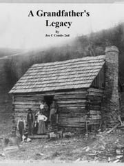 A Grandfather's Legacy ebook by Joe C Combs 2nd