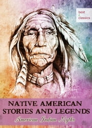 Native American Stories and Legends - American Indian Myths - Blackfeet Folk Tales - Mythology retold (Illustrated Edition) ebook by George Bird Grinnell