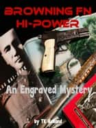 Browning FN Hi-Power: An Engraved Mystery ebook by TK Rolland