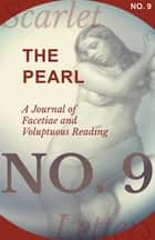 The Pearl - A Journal of Facetiae and Voluptuous Reading - No. 9 ebook by Various