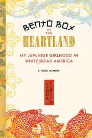 Bento Box in the Heartland - My Japanese Girlhood in Whitebread America ebook by Linda Furiya