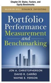 Portfolio Performance Measurement and Benchmarking, Chapter 24 - Styles, Factors, and Equity Benchmarks ebook by Jon A. Christopherson,David R. Carino,Wayne E. Ferson