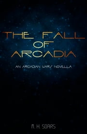 The Fall of Arcadia: An Arcadian Wars Novella ebook by M. H. Soars
