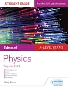 Edexcel A Level Year 2 Physics Student Guide: Topics 9-13 ebook by Mike Benn