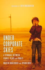 Under Corporate Skies - A Struggle Between People, Place, and Profit ebook by Martin Brueckner, Dyann Ross, Erin Brockovich
