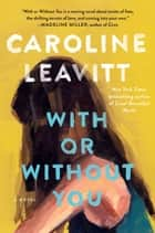 With or Without You - A Novel ebook by Caroline Leavitt