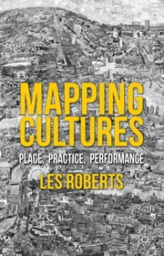 Mapping Cultures - Place, Practice, Performance ebook by Dr Les Roberts