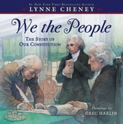 We the People - The Story of Our Constitution ebook by Lynne Cheney, Greg Harlin