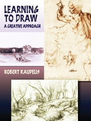 Learning to Draw: A Creative Approach ebook by Robert Kaupelis
