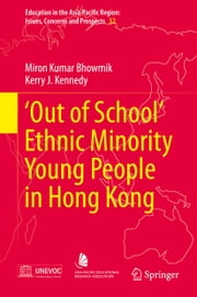 'Out of School' Ethnic Minority Young People in Hong Kong ebook by Miron Kumar Bhowmik,Kerry J Kennedy