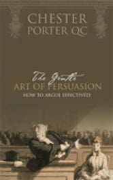 The Gentle Art Of Persuasion ebook by Chester Porter