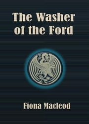 The Washer of the Ford ebook by Fiona Macleod