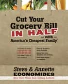 Cut Your Grocery Bill in Half with America's Cheapest Family - Includes So Many Innovative Strategies You Won't Have to Cut Coupons ekitaplar by Steve Economides