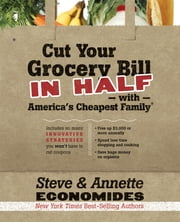 Cut Your Grocery Bill in Half with America's Cheapest Family - Includes So Many Innovative Strategies You Won't Have to Cut Coupons ebook by Steve Economides