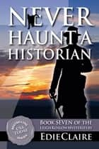 Never Haunt a Historian ebook by Edie Claire