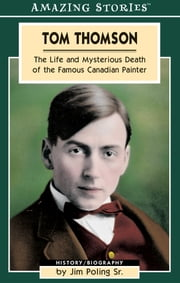 Tom Thomson - The Life and Mysterious Death of the Famous Canadian Painter ebook by Jim Poling Sr.