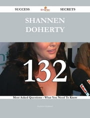 Shannen Doherty 132 Success Secrets - 132 Most Asked Questions On Shannen Doherty - What You Need To Know ebook by Kathryn Hubbard