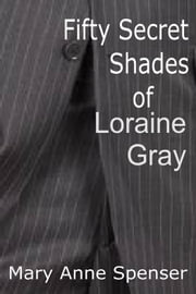 Fifty Secret Shades Of Loraine Gray ebook by Mary Anne Spenser