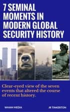 7 Seminal Moments in Modern Global Security History ebook by JR Tinkerton