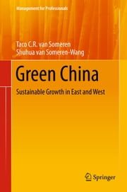 Green China - Sustainable Growth in East and West ebook by Taco C.R. van Someren, Shuhua van Someren-Wang