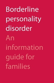 Borderline Personality Disorder - An Information Guide for Families ebook by CAMH