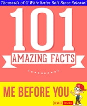 Me Before You - 101 Amazing Facts You Didn't Know - GWhizBooks.com ebook by G Whiz