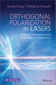 Orthogonal Polarization in Lasers - Physical Phenomena and Engineering Applications ebook by Shulian Zhang,Wolfgang Holzapfel