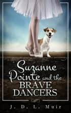Suzanne Pointe and the Brave Dancers ebook by J D L Muir