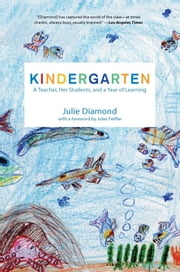 Kindergarten - A Teacher, Her Students, and a Year of Learning ebook by Julie Diamond,Jules Feiffer