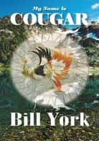 My Name is Cougar ebook by Bill York
