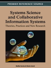 Systems Science and Collaborative Information Systems - Theories, Practices and New Research ebook by Emilia Currás,Nuria Lloret Romero