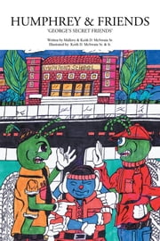 Humphrey & Friends - Georges Secret Friends ebook by Mallory McSwain,Keith D. McSwain Sr.