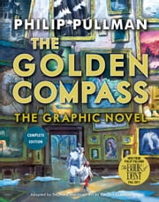 The Golden Compass Graphic Novel, Complete Edition ebook by Philip Pullman