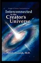 Interconnected in the Creator's Universe ebook by Sandra Kamiak