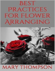Best Practices for Flower Arranging ebook by Mary Thompson