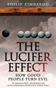 The Lucifer Effect - How Good People Turn Evil ebook by Philip Zimbardo