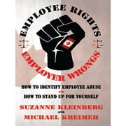 Employee Rights & Employer Wrongs - Canada - How to Identify Employee Abuse and Stand Up For Yourself ebook by Suzanne Kleinberg