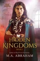 Hidden Kingdoms ebook by M.A. Abraham
