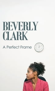 The Perfect Frame ebook by Beverly Clark