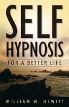 Self Hypnosis for a Better Life ebook by William W. Hewitt
