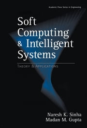 Soft Computing and Intelligent Systems - Theory and Applications ebook by Madan M. Gupta, Naresh K. Sinha