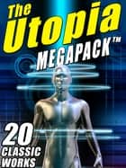 The Utopia MEGAPACK ® - 20 Classic Utopian and Dystopian Works ebook by