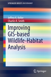 Improving GIS-based Wildlife-Habitat Analysis ebook by Jeffrey K. Keller,Charles R. Smith