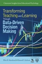 Transforming Teaching and Learning Through Data-Driven Decision Making ebook by Ellen B. Mandinach,Sharnell S. Jackson