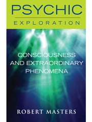 Consciousness and Extraordinary Phenomena ebook by Robert Masters