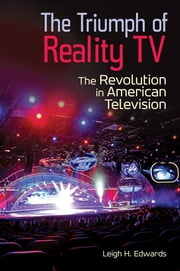 The Triumph of Reality TV: The Revolution in American Television ebook by Leigh H. Edwards