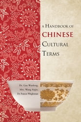 A Handbook of Chinese Cultural Terms ebook by Dr. Wanlong, Mrs. Aiqin, Dr. Weightman